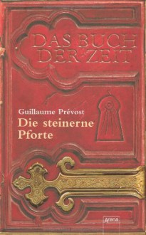 Das Buch Der Zeit. Die Steinerne Pforte - Guillaume Prévost