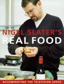 Nigel Slater's Real Food - Nigel Slater