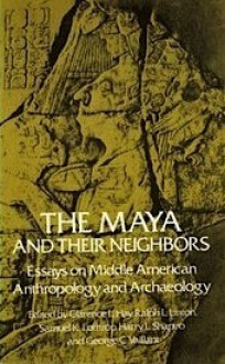 The Maya and Their Neighbors: Essays on Middle American Anthropology and Archaeology - Clarence Hay