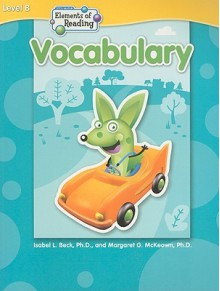 Elements of Reading: Vocabulary, Level B - Isabel L. Beck, Margaret G. McKeown