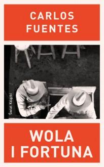 Wola i fortuna - Carlos Fuentes