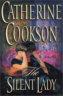 The Silent Lady: A Novel - Catherine Cookson