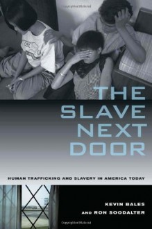 The Slave Next Door: Human Trafficking and Slavery in America Today - Kevin Bales;Ron Soodalter