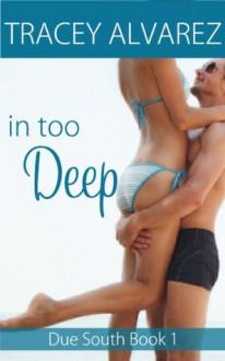 In Too Deep - Tracey Alvarez