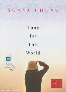 Long for This World: A Novel - Sonya Chung, Hillary Huber