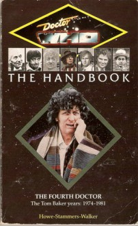 Doctor Who the Handbook: The Fourth Doctor - David J. Howe, Stephen James Walker, Mark Stammers