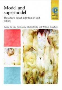 Model and Supermodel: The Artists' Model in British Art and Culture - Martin Vaughan, Jane Desmarais, Martin Postle
