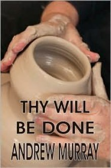 Thy Will Be Done - Andrew Murray
