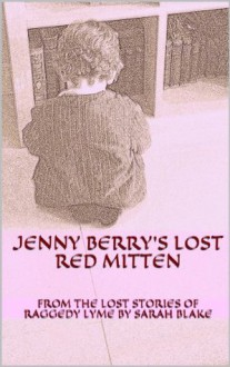 Jenny Berry's LOST Red Mitten (The Raggedy Lyme Collection) - Sarah Blake