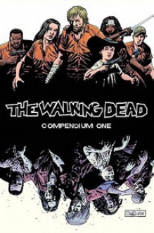 The Walking Dead, Compendium 1 - Cliff Rathburn,Charlie Adlard,Tony Moore,Robert Kirkman