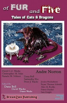 Of Fur and Fire - David C.Z. Wacks, David Wacks, Andre Norton, Christopher M. Salas, Samantha Shu, Dana Bell, Pamela M. Nihiser, Jessica Heckathorn, Sam Knight, Diann Wacks, Bryan Thomas Schmidt
