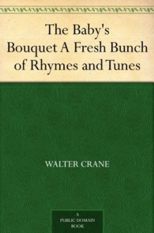 The Baby's Bouquet A Fresh Bunch of Rhymes and Tunes - Walter Crane