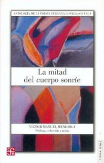 La Mitad del Cuerpo Sonrie: Antología de La Poesia Peruana Contemporánea - Victor Manuel Mendiola, Elisa Servín
