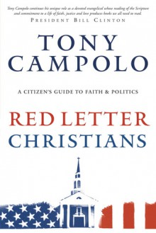Red Letter Christians: A Christian's Guide to Faith and Politics, a Citizen's Guide to Faith and Politics - Tony Campolo