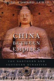 China between Empires: The Northern and Southern Dynasties (History of Imperial China) - Mark Edward Lewis, Timothy Brook