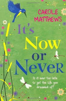 It's Now or Never - Carole Matthews