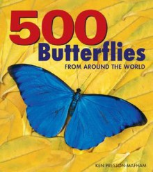 500 Butterflies: From Around the World - Ken Preston-Mafham