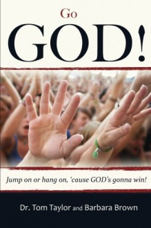 Go God!: Jump on or Hang on Cause God's Gonna Win! - Tom Taylor, Barbara Brown