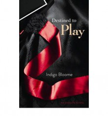 Destined to Play - Indigo Bloome