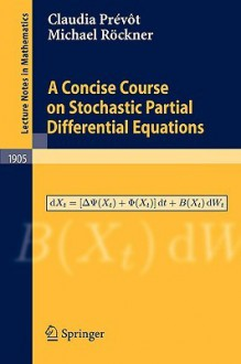 A Concise Course on Stochastic Partial Differential Equations - Claudia Prevot, Michael Rockner