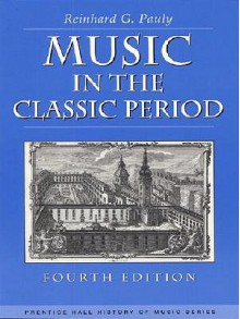Music in the Classic Period (Prentice Hall History of Music Series) - Reinhard G. Pauly