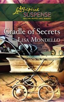 Cradle of Secrets [Love Inspired Suspense Series] - Lisa Mondello