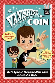 The Vanishing Coin [The Magic Shop Book 1] - Magician Mike Lane,Kate Egan,Eric Wight
