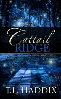 Cattail Ridge (Firefly Hollow) - T.L. Haddix