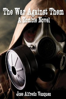 The War Against Them: A Zombie Novel - Jose Alfredo Vazquez