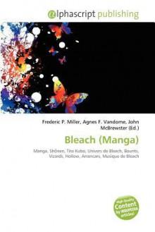 Bleach (Manga) - Frederic P. Miller, Agnes F. Vandome, John McBrewster