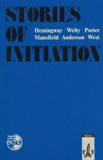 Stories of Initiation. - Various, Ernest Hemingway, Katherine Mansfield, Eudora Welty, Katherine Anne Porter, Sherwood Anderson, Jessamyn West, Wolfgang Staeck