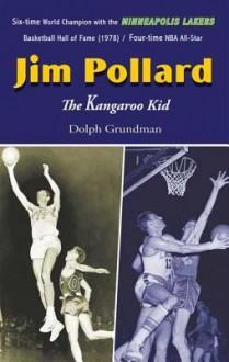 Jim Pollard: The Kangaroo Kid - Dolph Grundman