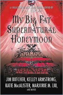 My Big Fat Supernatural Honeymoon - P. N. Elrod (Editor)