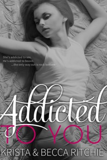 Addicted to You (Addicted, #1) - Becca Ritchie, Krista Ritchie