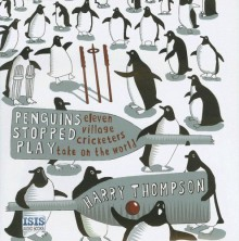 Penguins Stopped Play: Eleven Village Cricketers Take on the World - Harry Thompson, Glen McCready