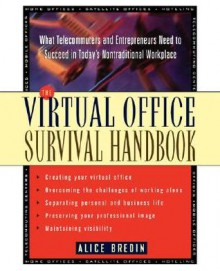 The Virtual Office Survival Handbook: What Telecommuters and Entrepreneurs Need to Succeed in Today's Nontraditional Workplace - Alice Bredin, Bredin