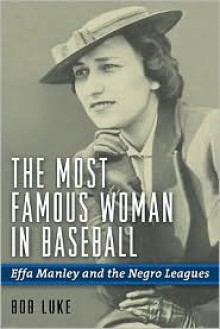 The Most Famous Woman in Baseball: Effa Manley and the Negro Leagues - Bob Luke
