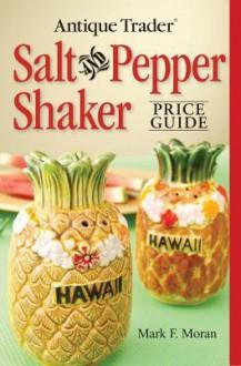 Antique Trader Salt and Pepper Shaker Price Guide - Mark F. Moran