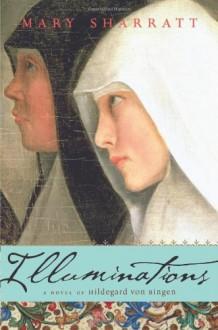 Illuminations: A Novel of Hildegard von Bingen - Mary Sharratt
