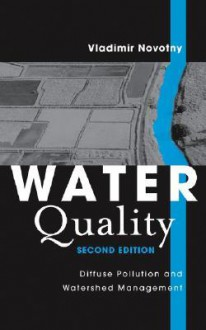 Water Quality: Diffuse Pollution and Watershed Management, 2nd Edition - Vladimir Novotny