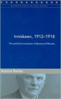 Inniskeen, 1912 - 1918: The Political Conversion of Bernard O'Rourke - Terence Dooley, Raymond Gillespie