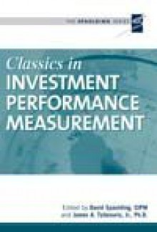 Classics in Investment Performance Measurement (The Spaulding Series) - David D. Spaulding, Gary P. Brinson, Franco Modigliani, Peter O. Dietz, Jack Treynor, Michael Jensen, Jose Menchero, Carl Bacon, Brian Singer, Eugene Fama, William F. Sharpe, James A. Tzitzouris Jr.