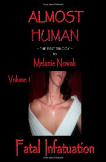 Fatal Infatuation (Almost Human, The First Trilogy, #1) - Melanie Nowak