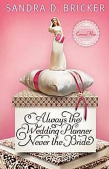 Always the Wedding Planner, Never the Bride - Sandra D. Bricker