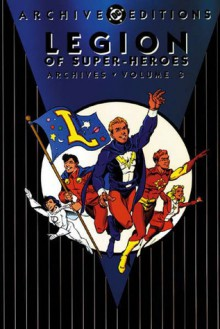Legion of Super-Heroes Archives, Vol. 3 - Edmond Hamilton,Curt Swan