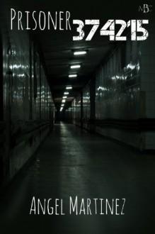 Prisoner 374215 - Angel Martinez