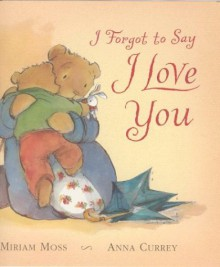 I Forgot to Say I Love You - Miriam Moss