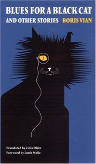 Blues for a Black Cat and Other Stories - Boris Vian, Julia Older, Louis Malle