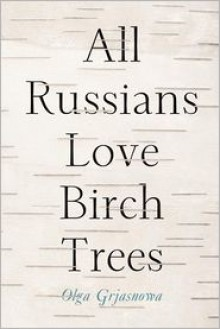 All Russians Love Birch Trees - Olga Grjasnowa