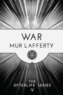 War (The Afterlife Series) - Mur Lafferty